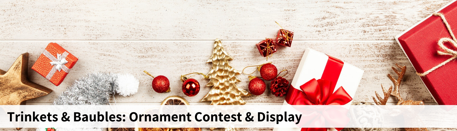 Trinkets & Baubles: Ornament Contest & Display